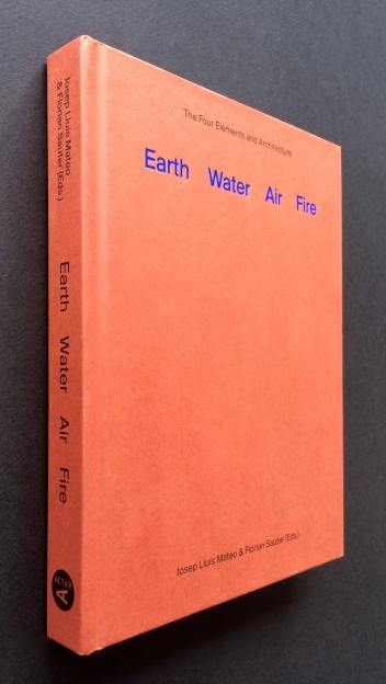 Earth Water Air Fire: The Four Elements and Architecture (2014). Edited by Josep Lluis Mateo & Florian Sauter. Designed by Folch, published by Actar.